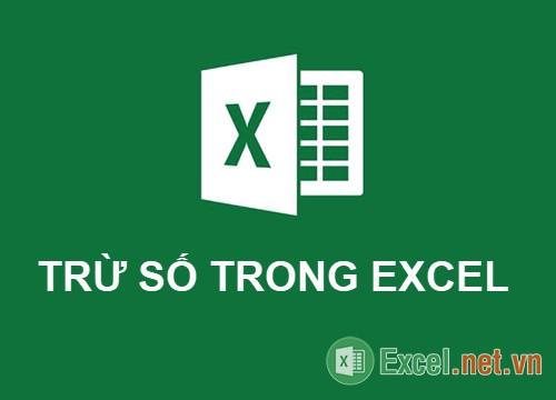 Hàm Trừ trong Excel – Cách sử dụng hàm trừ và ví dụ