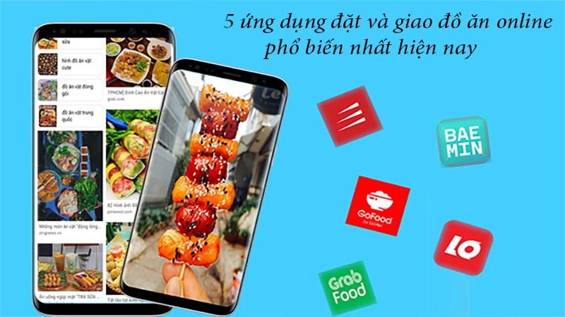 Tổng hợp 5 ứng dụng đặt và giao đồ ăn online phổ biến nhất hiện nay